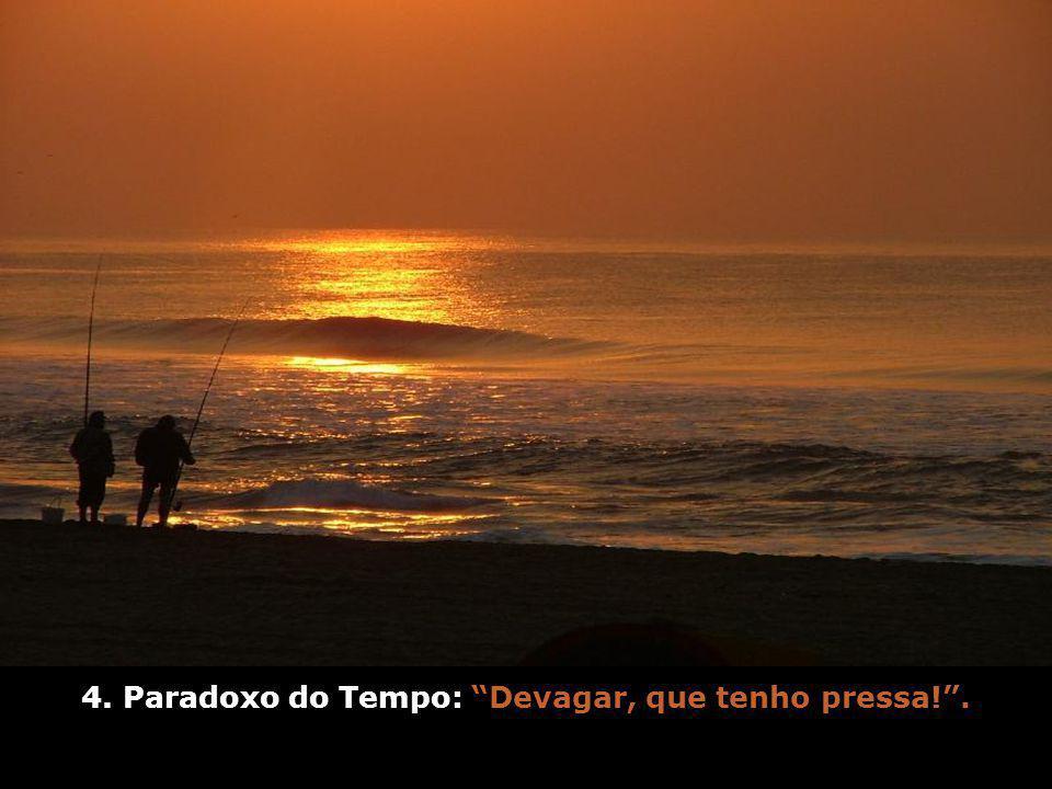 4. Paradoxo do Tempo: Devagar, que tenho pressa! .