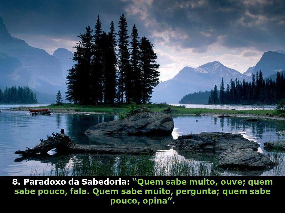 8. Paradoxo da Sabedoria: Quem sabe muito, ouve; quem sabe pouco, fala.