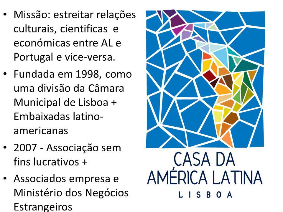 Missão: estreitar relações culturais, cientificas e económicas entre AL e Portugal e vice-versa.