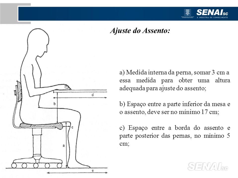 Ajuste do Assento: a) Medida interna da perna, somar 3 cm a