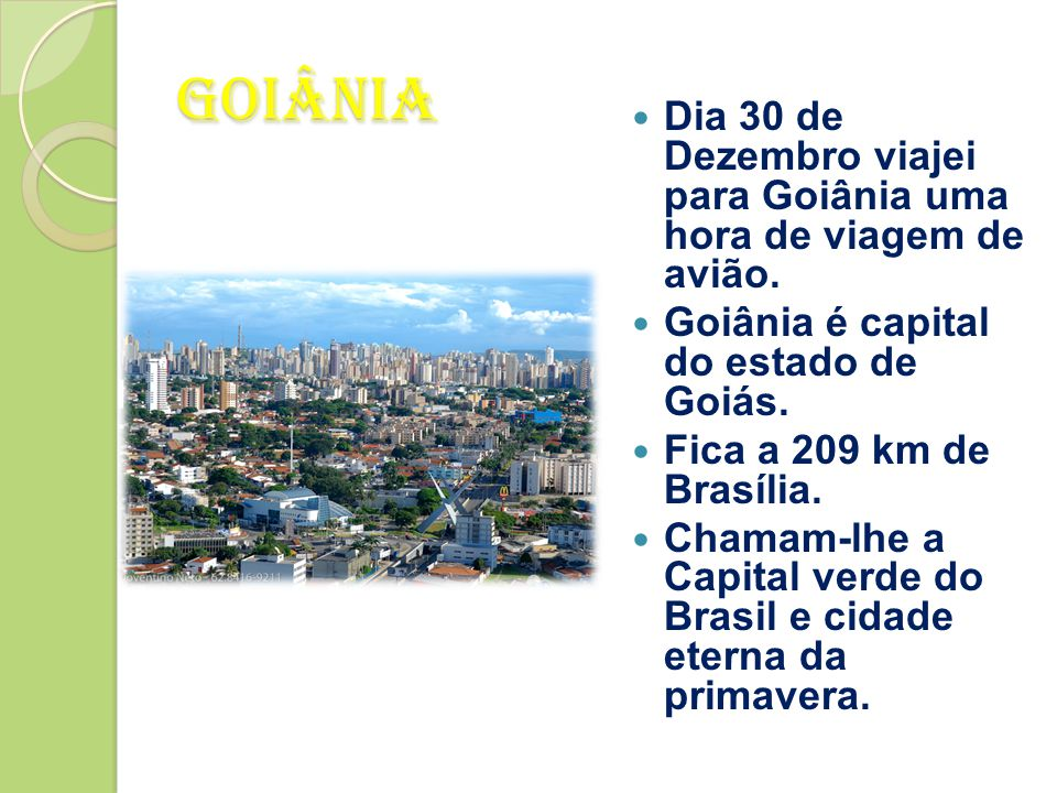 Dia 30 de Dezembro viajei para Goiânia uma hora de viagem de avião.