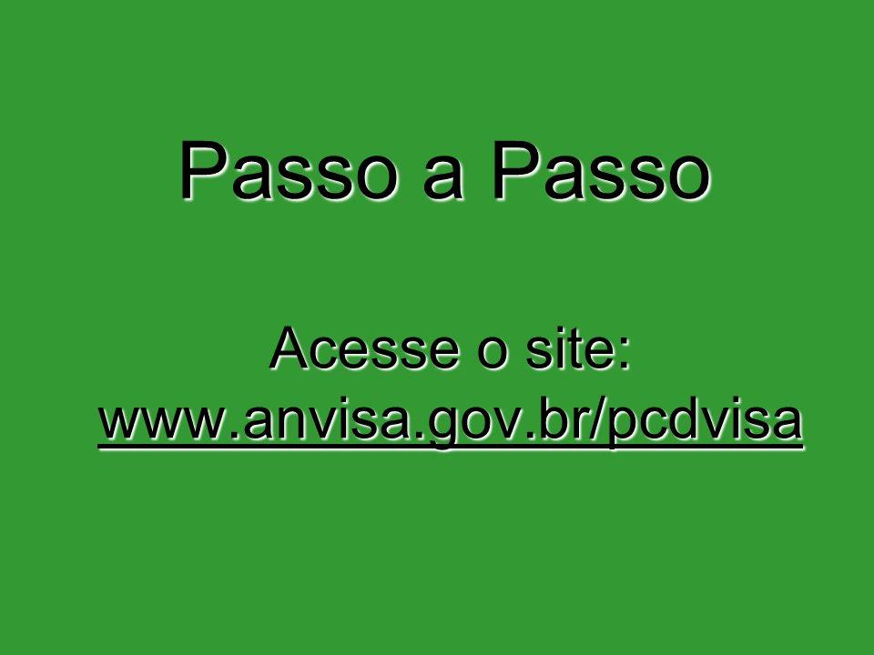 Acesse o site: www.anvisa.gov.br/pcdvisa