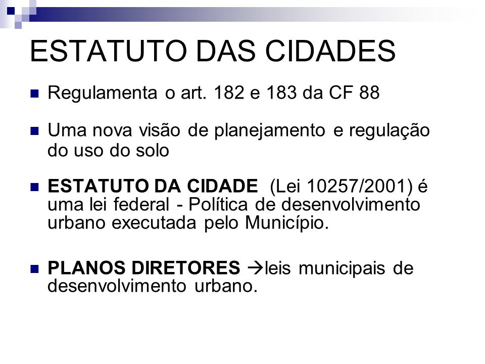 ESTATUTO DAS CIDADES Regulamenta o art. 182 e 183 da CF 88