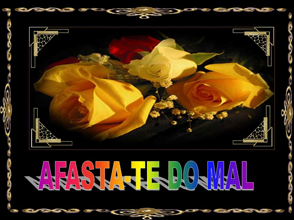 AFASTA-TE DO MAL