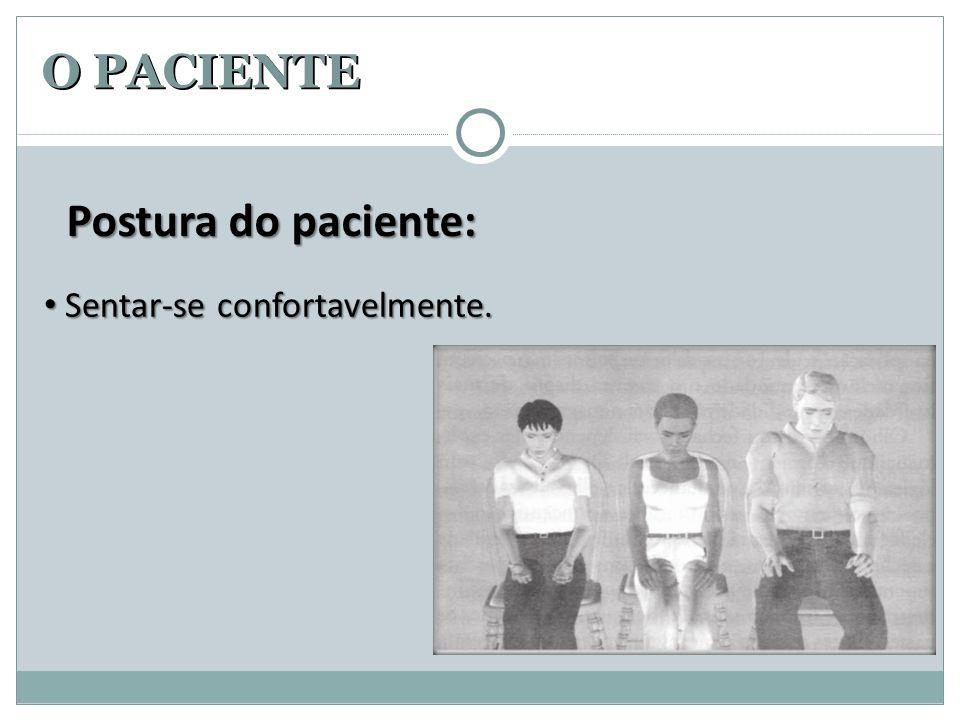 O PACIENTE Postura do paciente: Sentar-se confortavelmente.