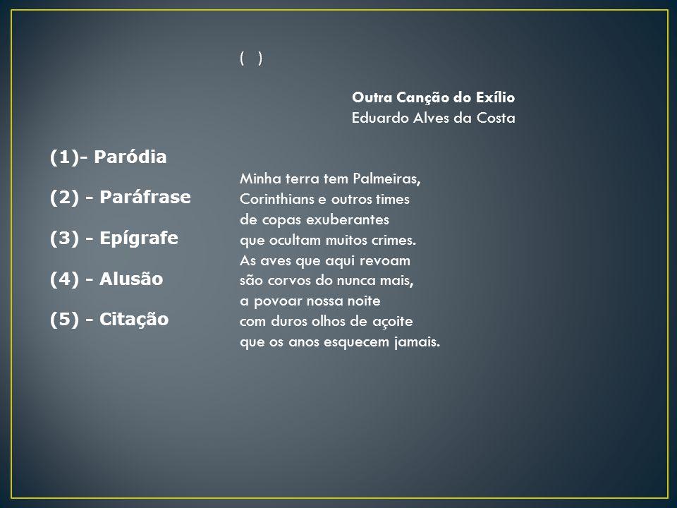 ( ) Outra Canção do Exílio. Eduardo Alves da Costa.