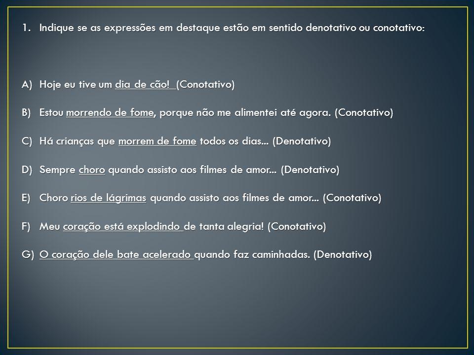 Indique se as expressões em destaque estão em sentido denotativo ou conotativo: