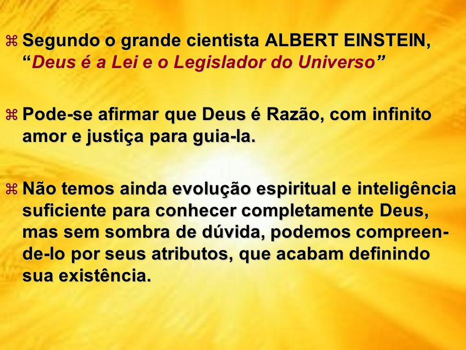 Segundo o grande cientista ALBERT EINSTEIN, Deus é a Lei e o Legislador do Universo
