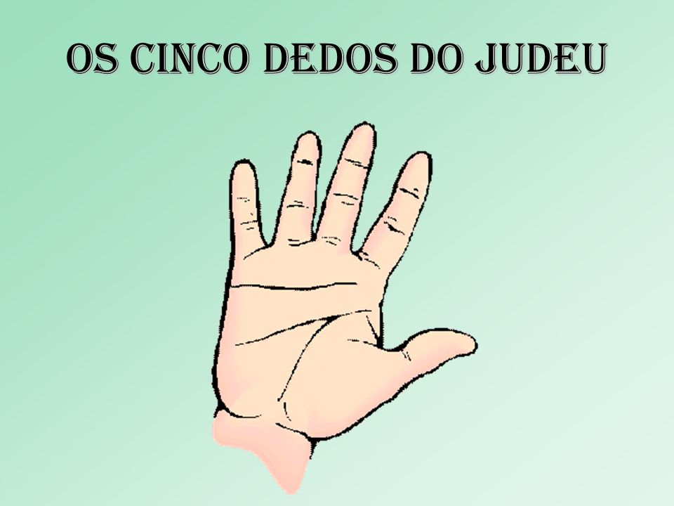 Os cinco dedos DO JUDEU