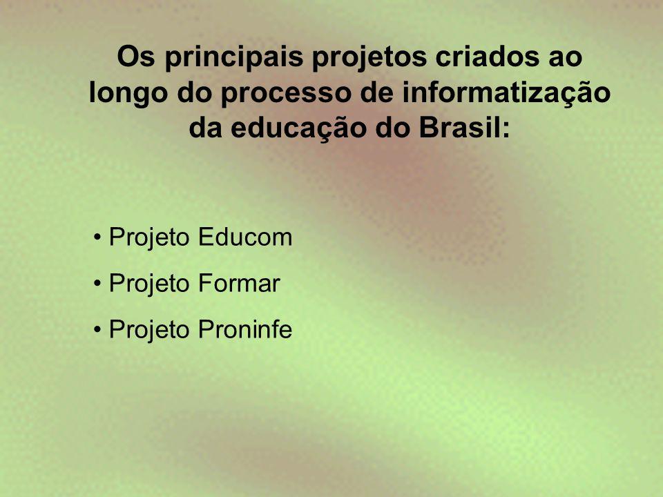 Os principais projetos criados ao longo do processo de informatização da educação do Brasil: