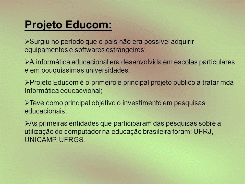Projeto Educom: Surgiu no período que o país não era possível adquirir equipamentos e softwares estrangeiros;