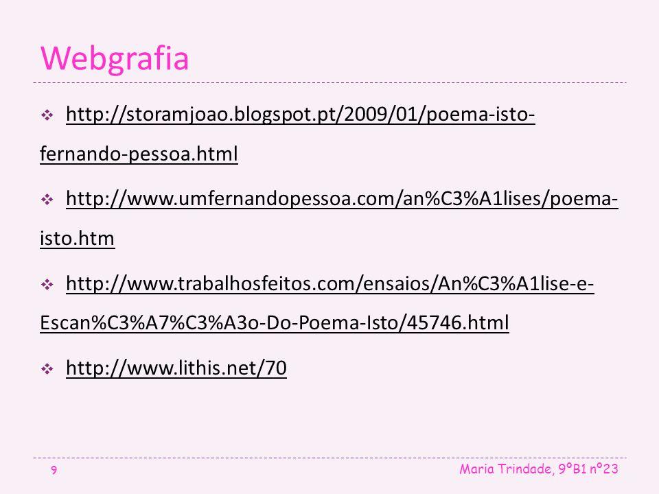 Webgrafia http://storamjoao.blogspot.pt/2009/01/poema-isto- fernando-pessoa.html. http://www.umfernandopessoa.com/an%C3%A1lises/poema- isto.htm.