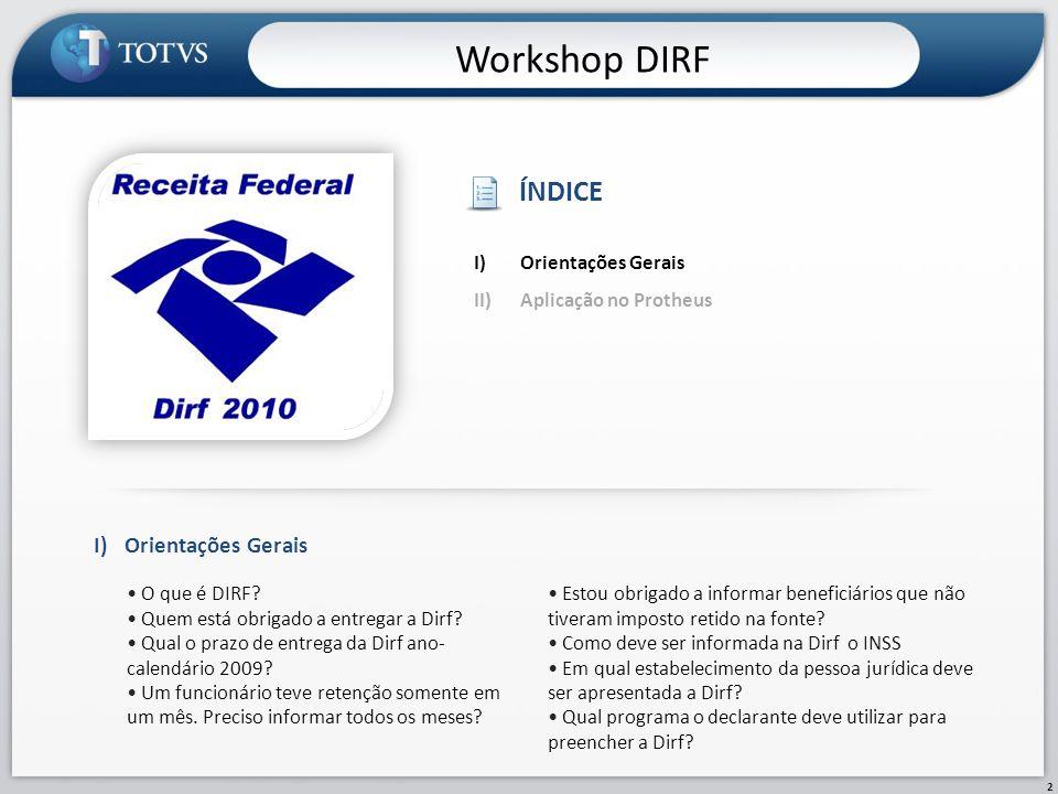 Workshop DIRF ÍNDICE I) Orientações Gerais Orientações Gerais