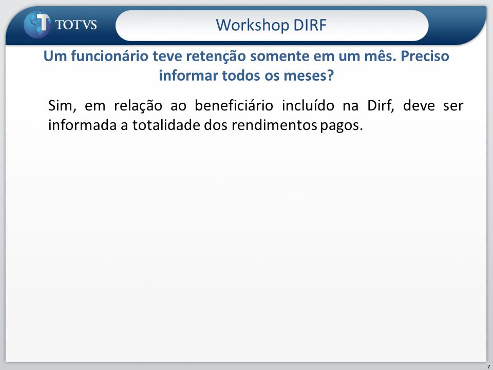 Workshop DIRF Um funcionário teve retenção somente em um mês. Preciso informar todos os meses