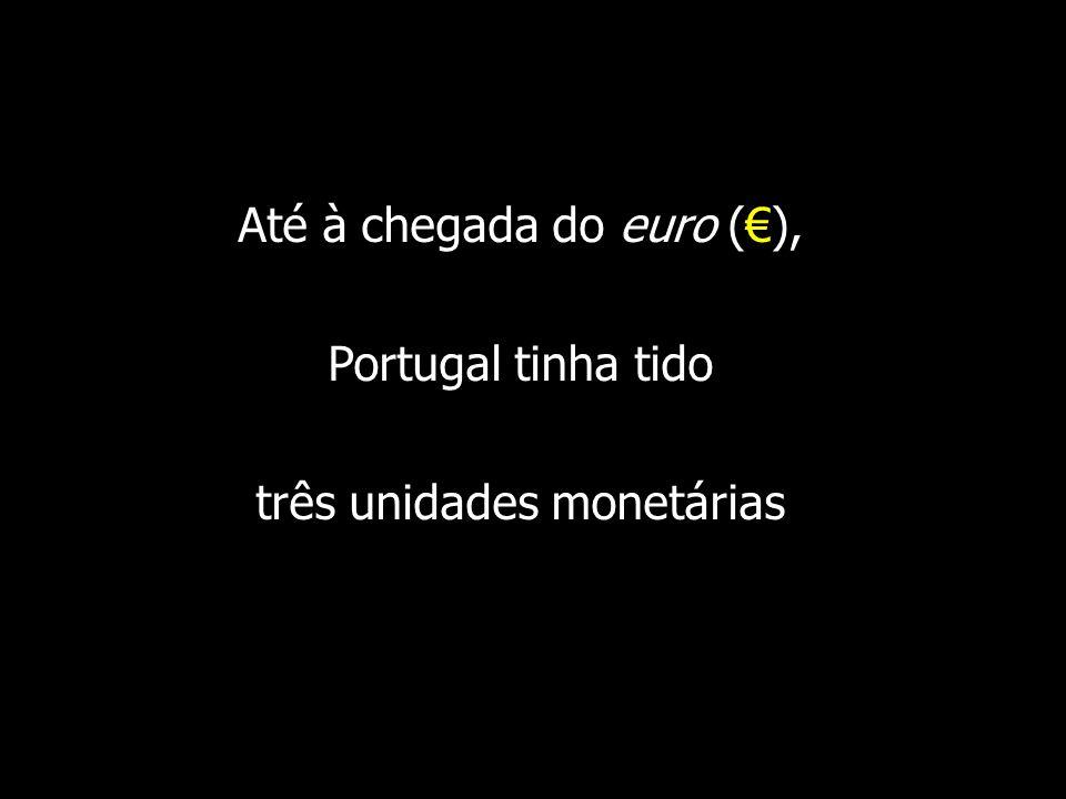 Até à chegada do euro (€), Portugal tinha tido