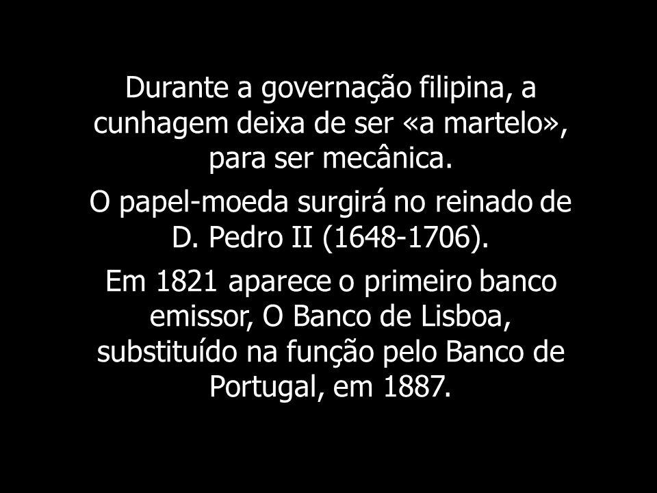 O papel-moeda surgirá no reinado de D. Pedro II (1648-1706).
