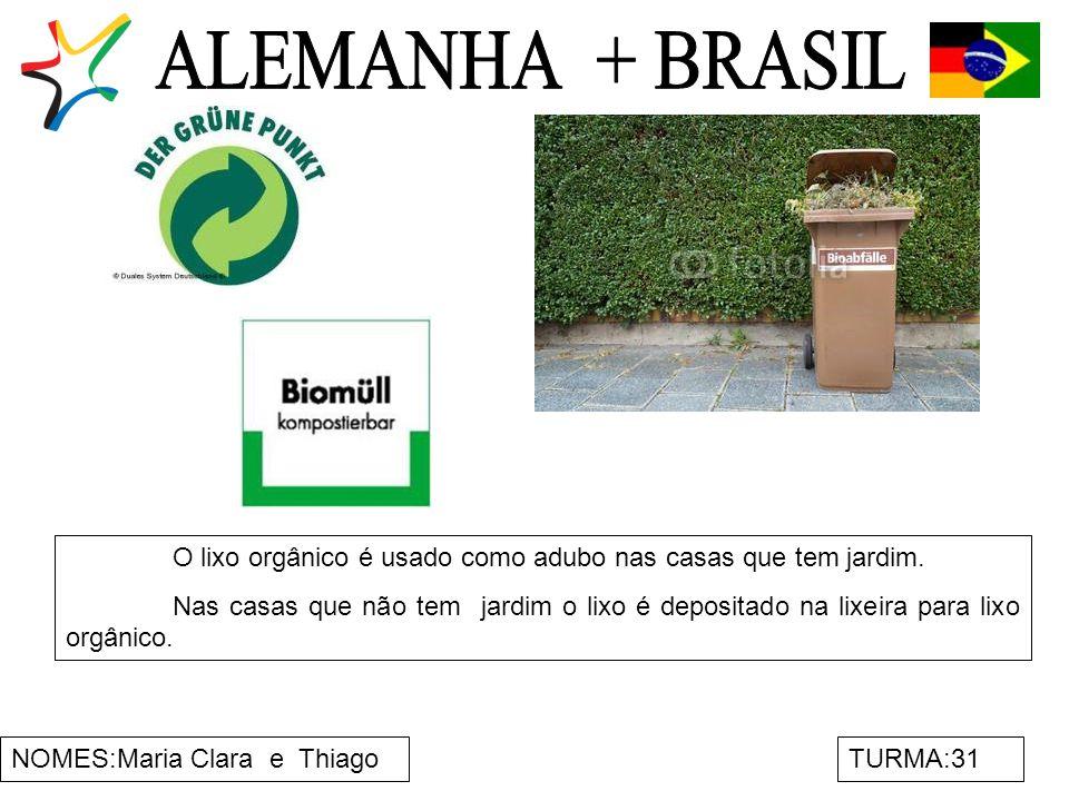 ALEMANHA + BRASIL O lixo orgânico é usado como adubo nas casas que tem jardim.