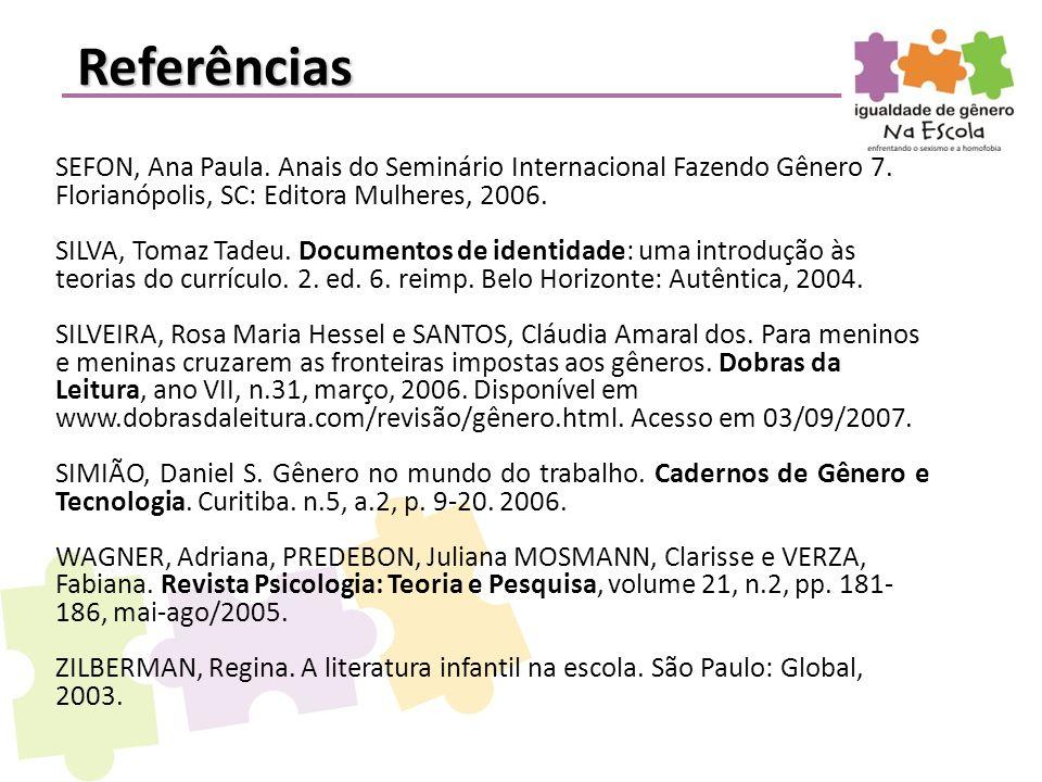 Referências SEFON, Ana Paula. Anais do Seminário Internacional Fazendo Gênero 7. Florianópolis, SC: Editora Mulheres, 2006.