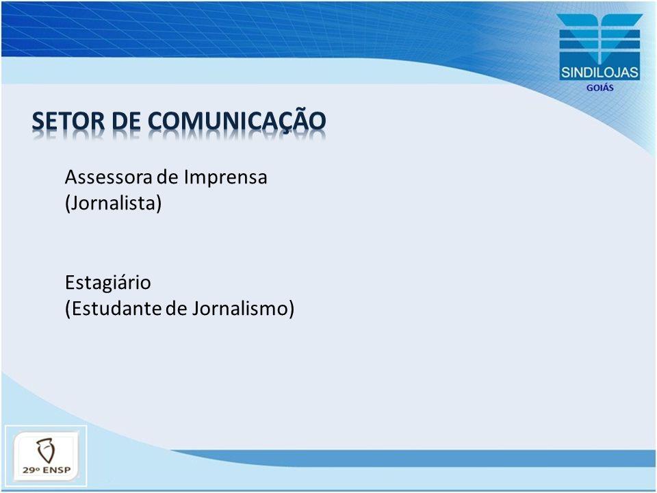 SETOR DE COMUNICAÇÃO Assessora de Imprensa (Jornalista) Estagiário