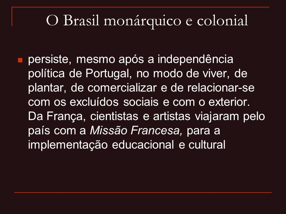O Brasil monárquico e colonial
