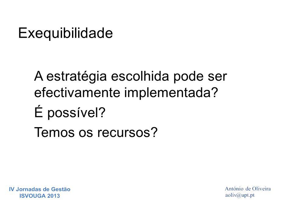 Exequibilidade A estratégia escolhida pode ser efectivamente implementada.