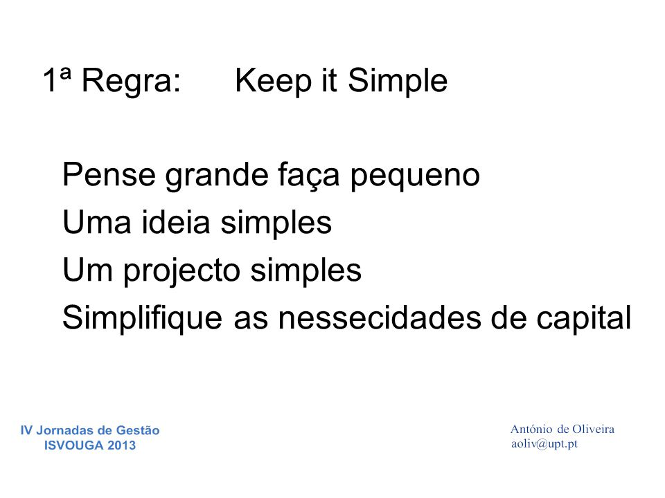 1ª Regra: Keep it Simple. Pense grande faça pequeno.