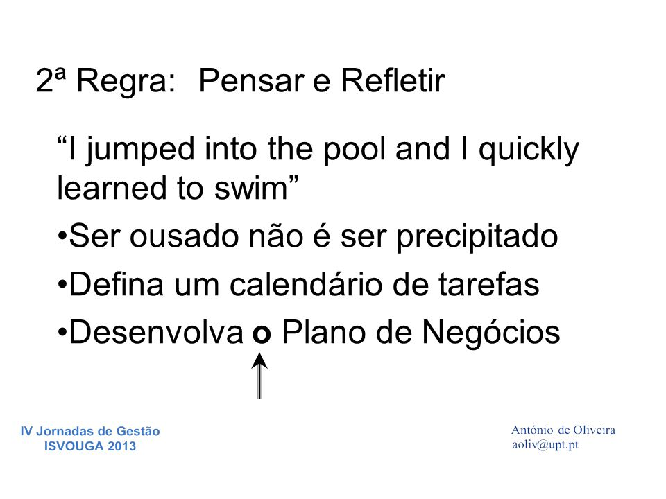 2ª Regra: Pensar e Refletir. I jumped into the pool and I quickly learned to swim Ser ousado não é ser precipitado.