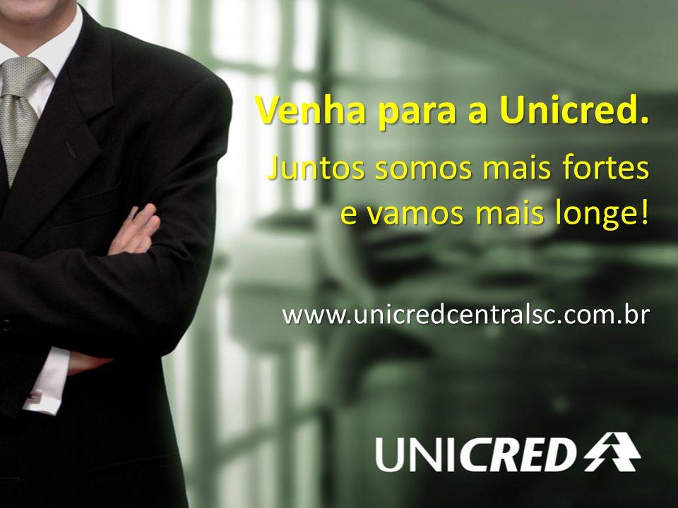 Venha para a Unicred. Juntos somos mais fortes e vamos mais longe!