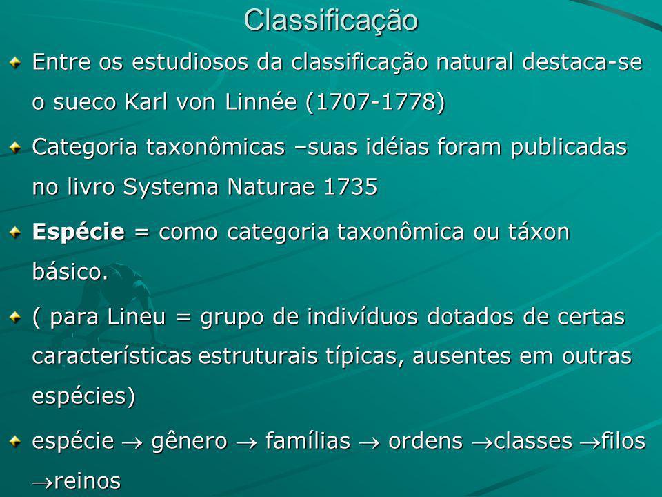 Classificação Entre os estudiosos da classificação natural destaca-se o sueco Karl von Linnée (1707-1778)
