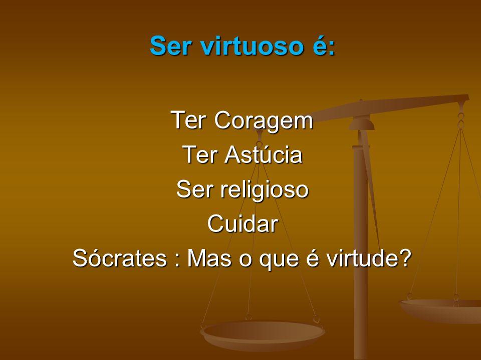 Sócrates : Mas o que é virtude