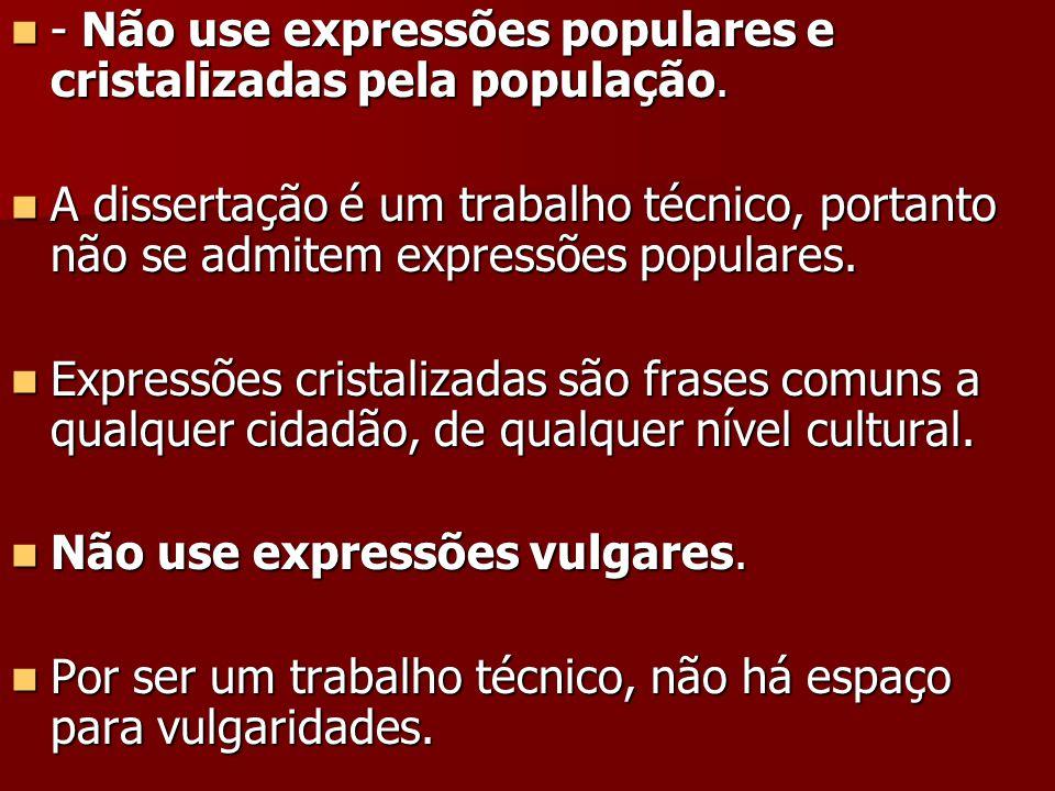 - Não use expressões populares e cristalizadas pela população.