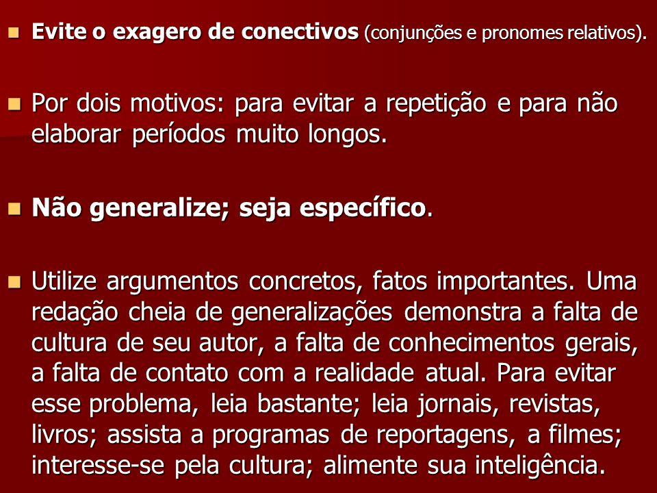 Não generalize; seja específico.