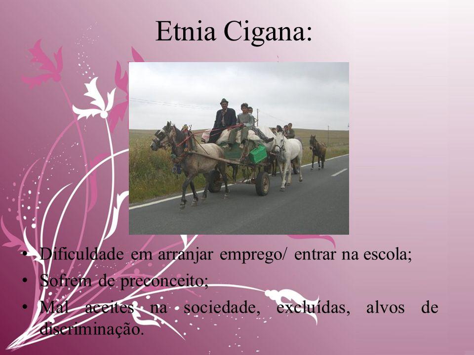 Etnia Cigana: Dificuldade em arranjar emprego/ entrar na escola;