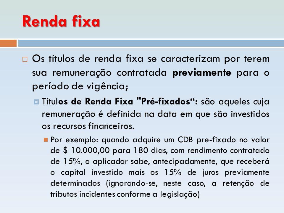 Renda fixa Os títulos de renda fixa se caracterizam por terem sua remuneração contratada previamente para o período de vigência;