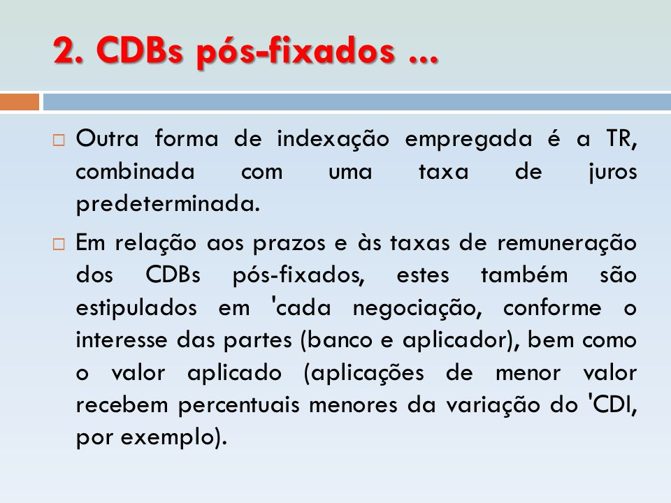 2. CDBs pós-fixados ... Outra forma de indexação empregada é a TR, combinada com uma taxa de juros predeterminada.