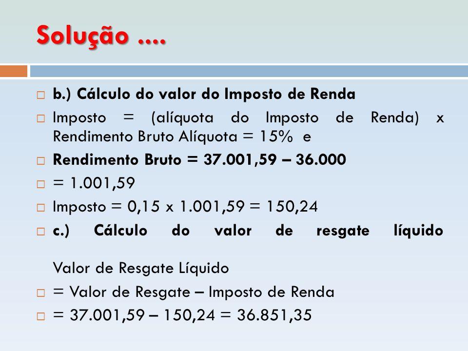 Solução .... b.) Cálculo do valor do Imposto de Renda
