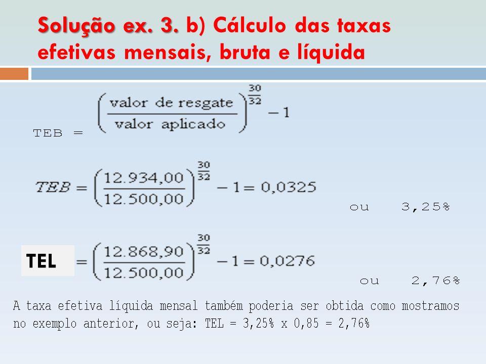 Solução ex. 3. b) Cálculo das taxas efetivas mensais, bruta e líquida