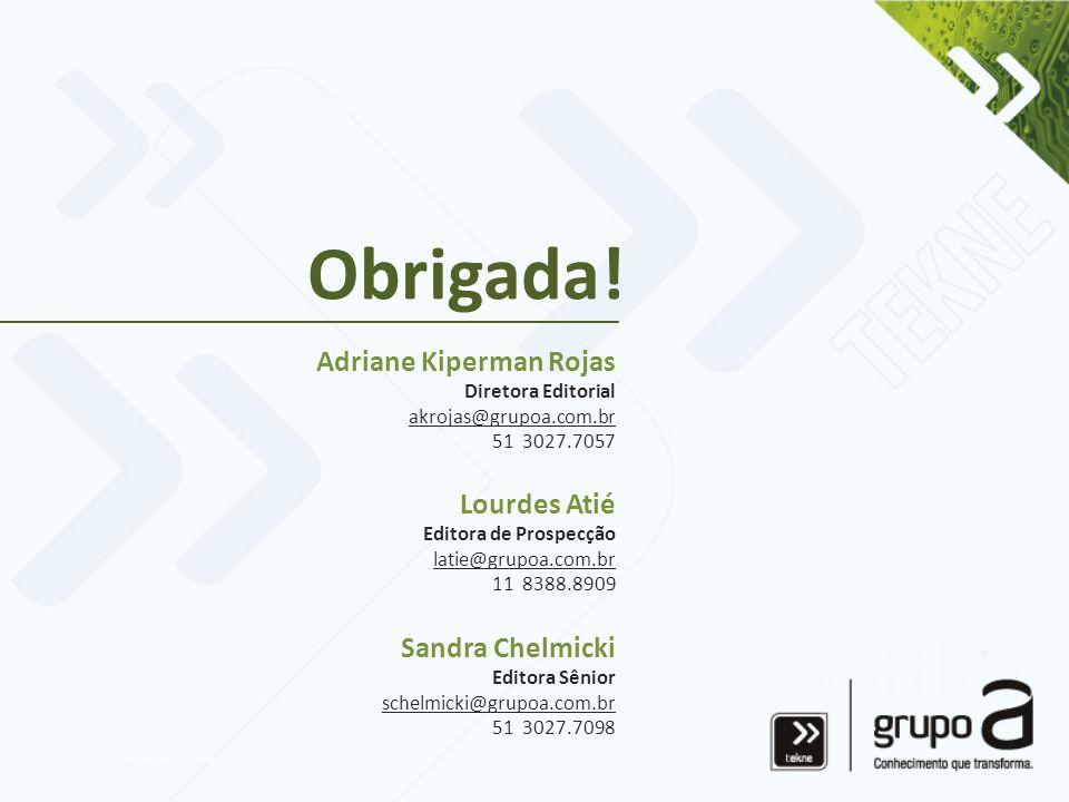 Obrigada! Adriane Kiperman Rojas Lourdes Atié Sandra Chelmicki