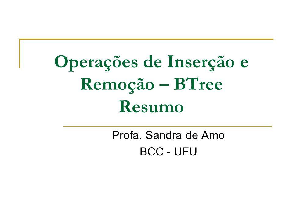 Operações de Inserção e Remoção – BTree Resumo
