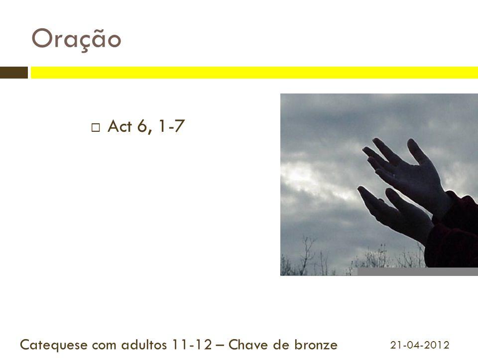 Oração Act 6, 1-7 Catequese com adultos 11-12 – Chave de bronze