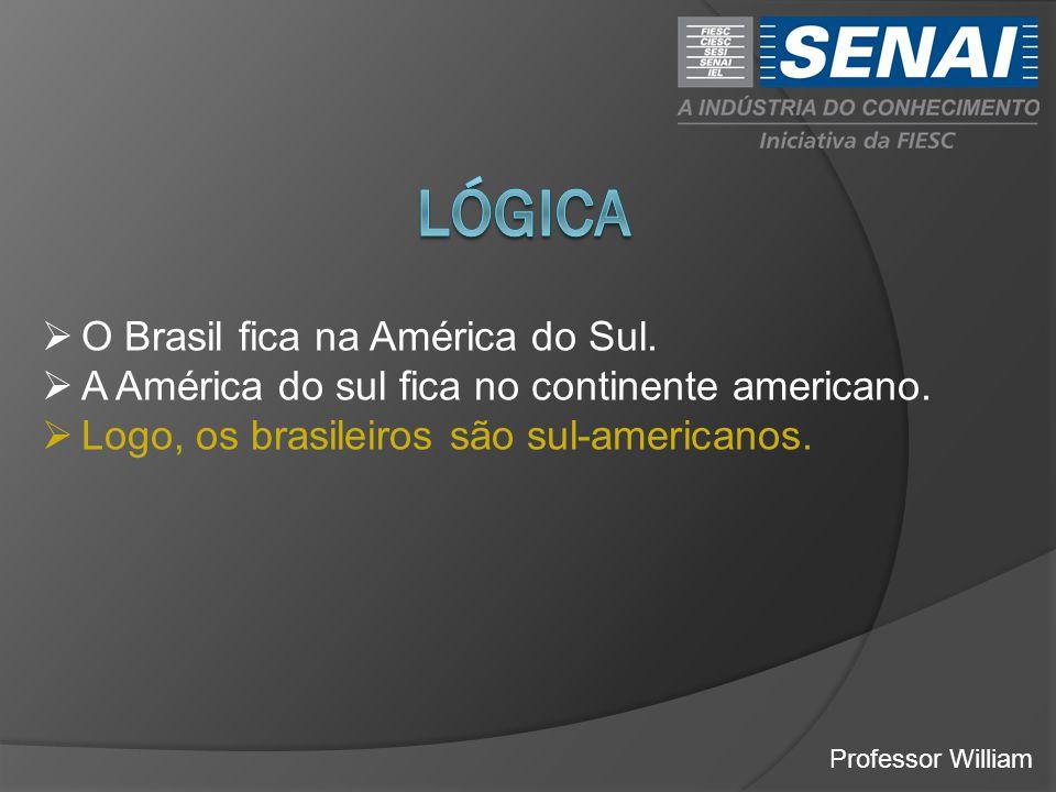lógica O Brasil fica na América do Sul.