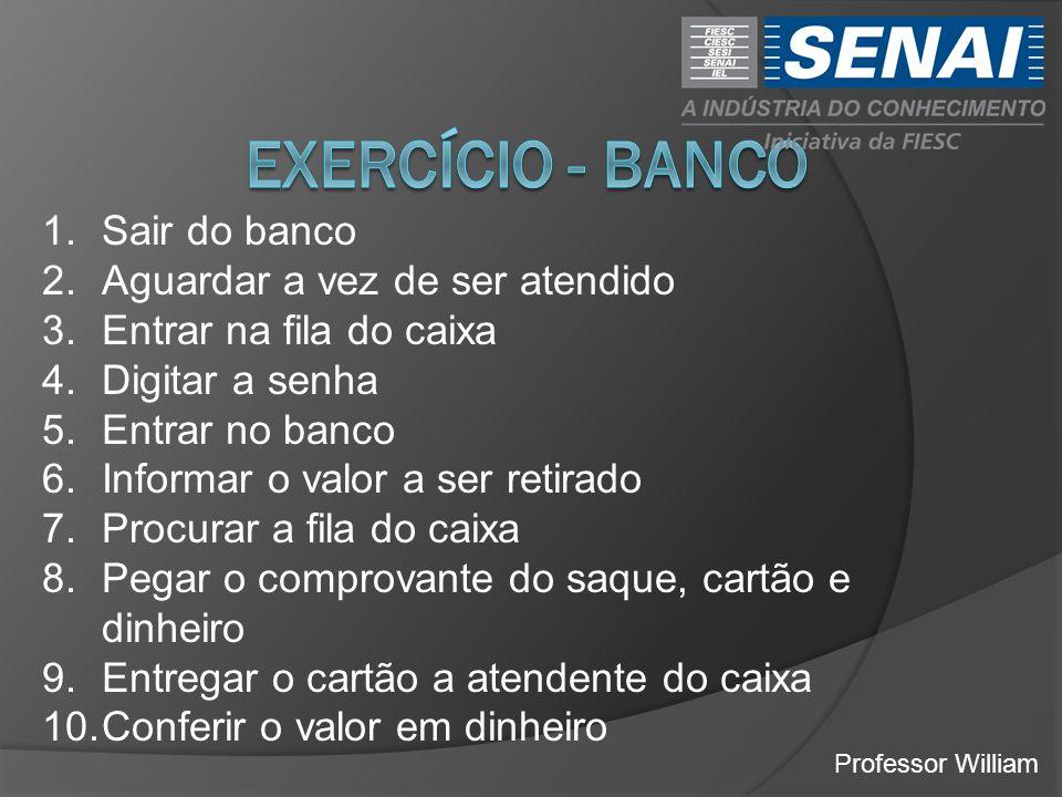 Exercício - Banco Sair do banco Aguardar a vez de ser atendido