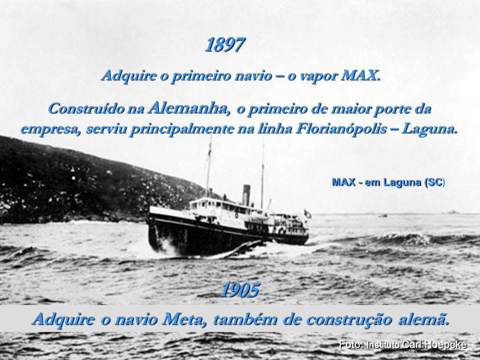 1897 1905 Adquire o navio Meta, também de construção alemã.