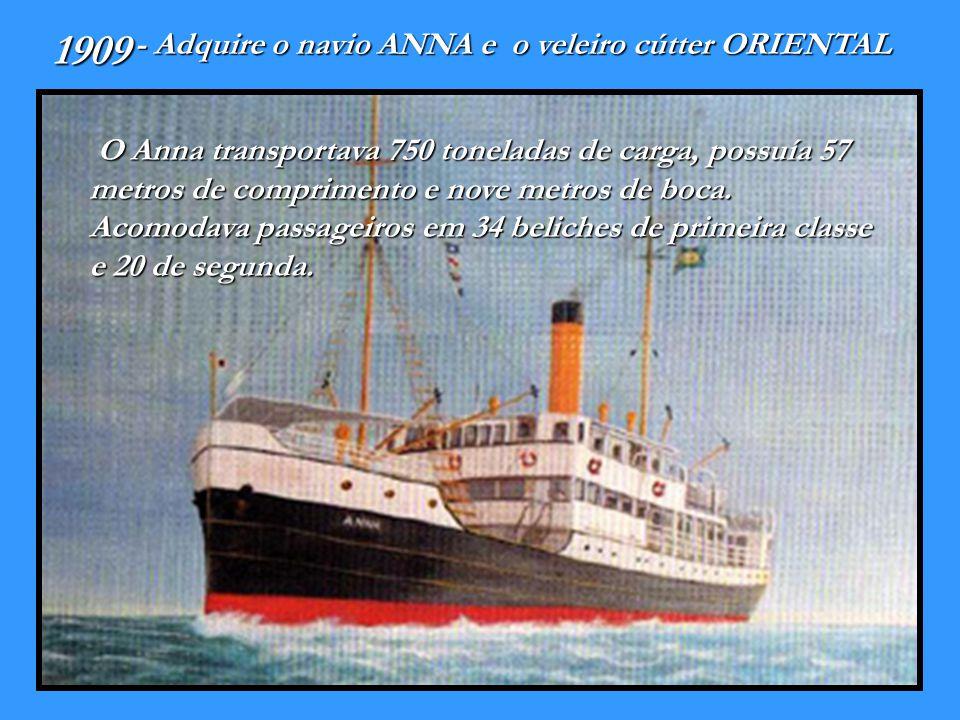 1909 - Adquire o navio ANNA e o veleiro cútter ORIENTAL