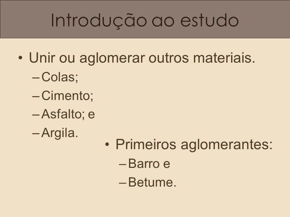 Introdução ao estudo Unir ou aglomerar outros materiais.