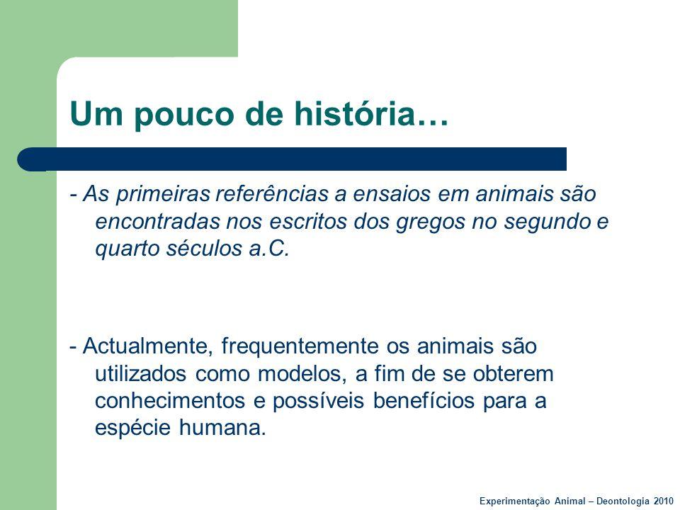 Um pouco de história… - As primeiras referências a ensaios em animais são encontradas nos escritos dos gregos no segundo e quarto séculos a.C.