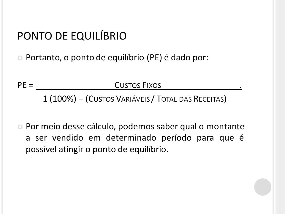 PONTO DE EQUILÍBRIO Portanto, o ponto de equilíbrio (PE) é dado por: