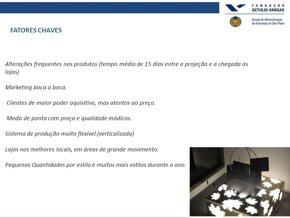 FATORES CHAVES Alterações frequentes nos produtos (tempo médio de 15 dias entre a projeção e a chegada as lojas)
