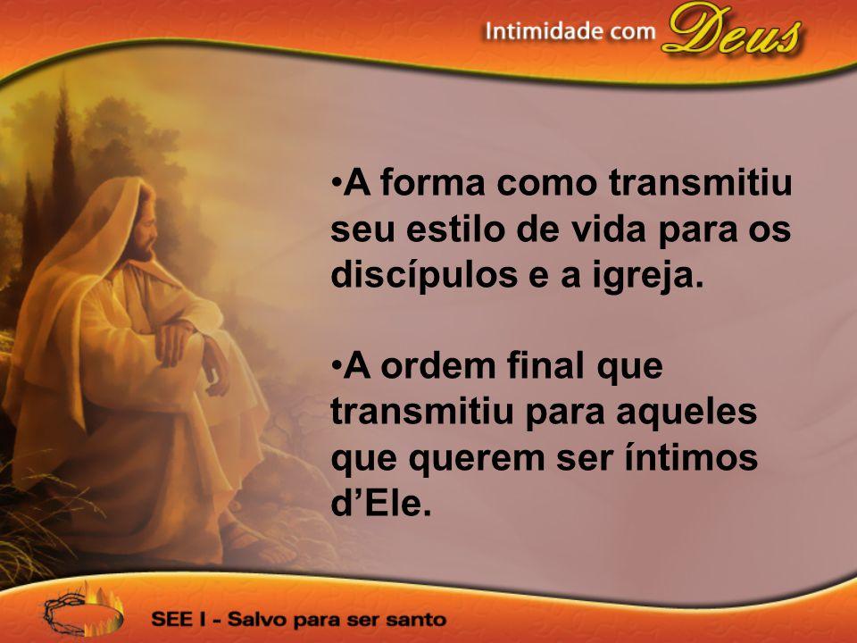 A forma como transmitiu seu estilo de vida para os discípulos e a igreja.