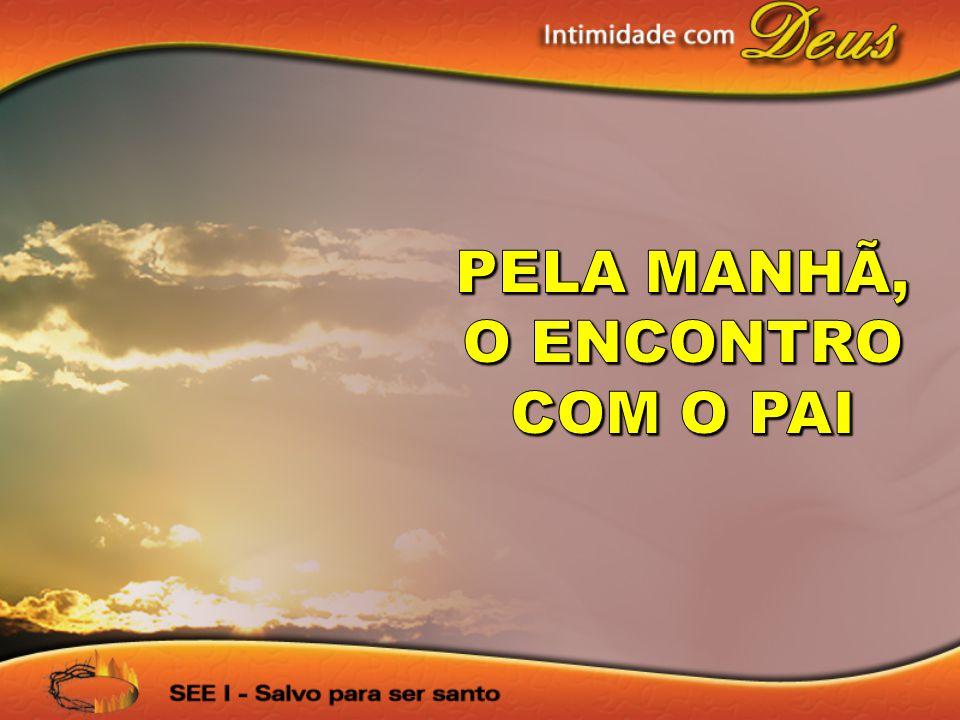 PELA MANHÃ, O ENCONTRO COM O PAI
